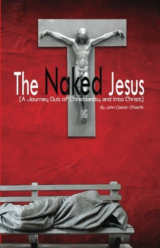 The Naked Jesus: A Journey Out of Christianity and Into Christ