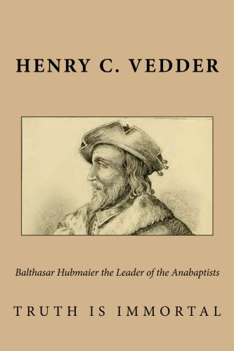 9781495477577: Balthasar Hubmaier the Leader of the Anabaptists