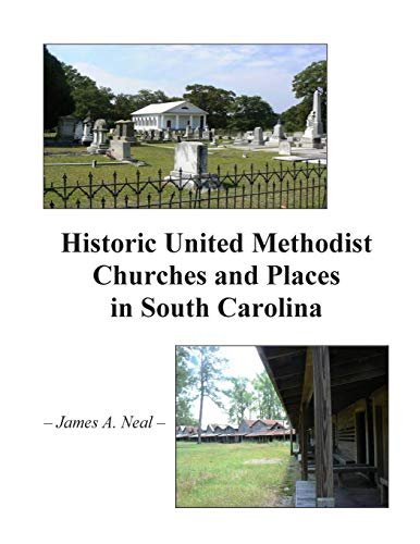 Historic United Methodist Churches and Places in South Carolina: Neal, James A.