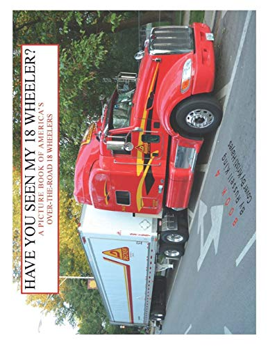 9781495486913: Have You Seen My 18 Wheeler?: A Picture Book of America's Over-The-Road 18 Wheelers: Volume 4