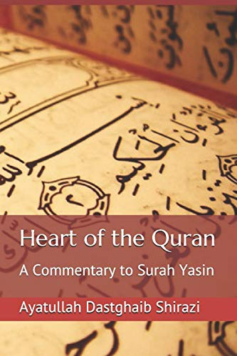 Heart of the Quran: A Commentary to Surah Yasin: Shirazi, Ayatullah Dastghaib; Publications, Yasin