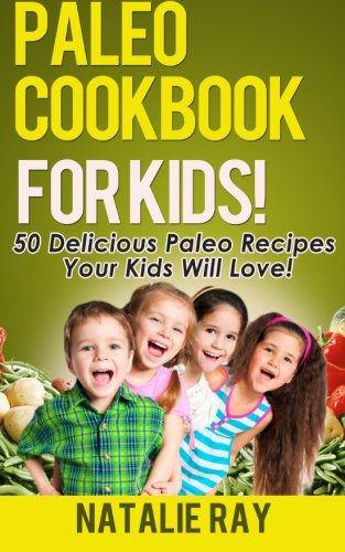 9781495499586: Paleo Cookbook for Kids: 50 Delicious Paleo Recipes for Kids That They Will Love!