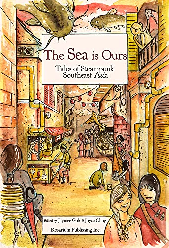 9781495607561: The Sea Is Ours: Tales from Steampunk Southeast Asia