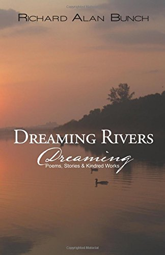 9781495801716: Dreaming Rivers Dreaming: Poems, Stories and Kindred Works
