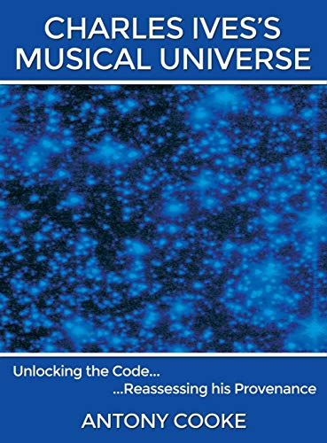 9781495804762: Charles Ives's Musical Universe: Unlocking the Code... Reassessing his Provenance