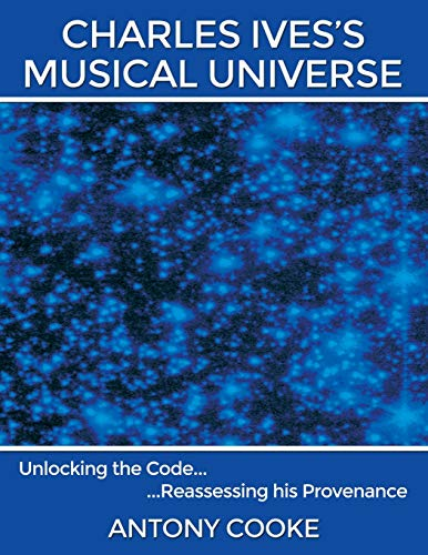 9781495804779: Charles Ives's Musical Universe: Unlocking the Code. Reassessing his Provenance