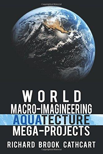World Macro-Imagineering Aquatecture Mega-Projects: Cathcart, Richard Brook