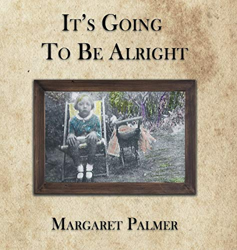 It's Going to be Alright: Palmer, Margaret