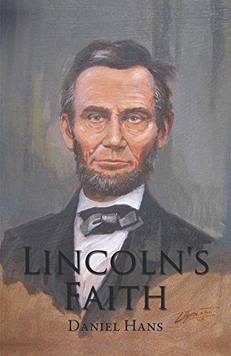 9781495807459: Lincoln's Faith: Expressed in His Own Words and Deeds