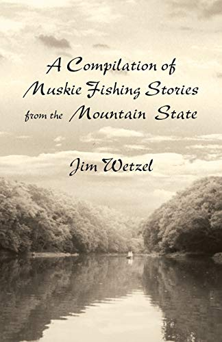9781495808708: A Compilation of Muskie Fishing Stories from the Mountain State