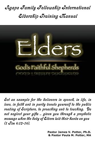Agape Family Fellowship International: Eldership Training Manual: Rev. James V Potter Ph.D.