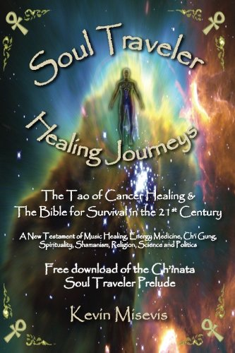 9781495901409: Soul Traveler - Healing Journeys: The Tao of Cancer Healing and The Bible for Survival in the 21st Century (Volume 1)