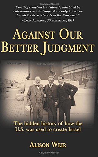 9781495910920: Against Our Better Judgment: The Hidden History of How the U.S. Was Used to Create Israel