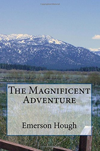 The Magnificent Adventure: Emerson Hough1
