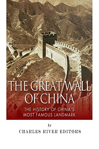 The Great Wall of China: The History of China?s Most Famous Landmark: Charles River Editors