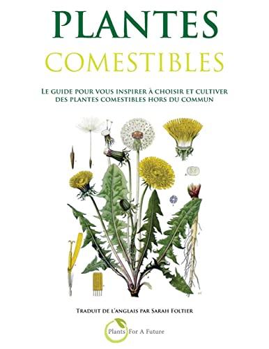 9781495914690: Plantes Comestibles: Le guide pour vous inspirer a choisir et cultiver des plantes comestibles hors du commun (French Edition)