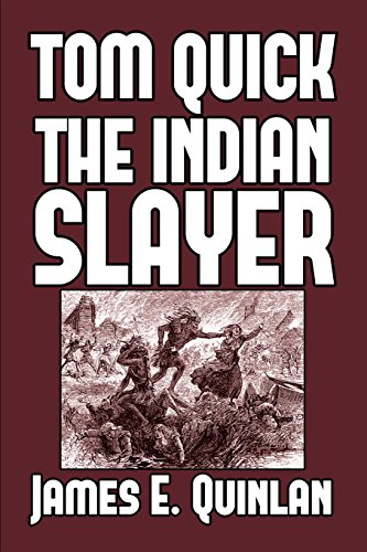 Tom Quick the Indian Slayer: And the: Quinlan, James E.