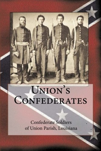 Union's Confederates: The Confederate Soldiers of Union: Randy Decuir