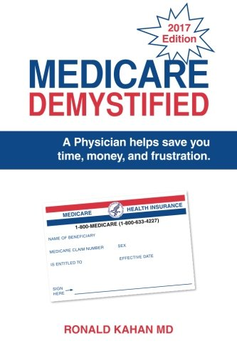 9781495920462: Medicare Demystified: A Physician Helps Save You Time, Money, and Frustration. 2017 Edition.