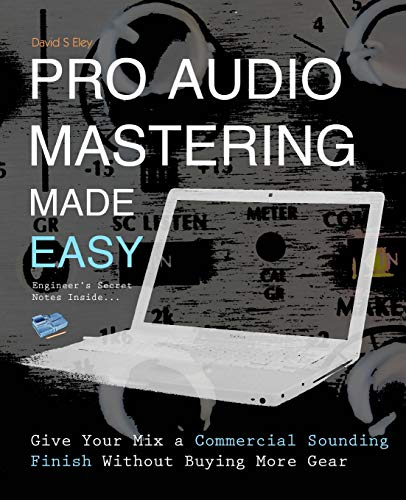 9781495921001: Pro Audio Mastering Made Easy: Give Your Mix a Commercial Sounding Finish Without Buying More Gear