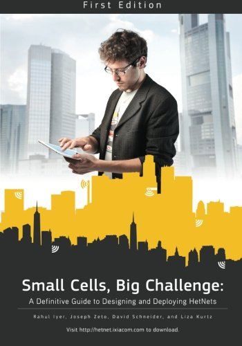 Small Cells, Big Challenge: A Definitive Guide to Designing and Deploying HetNets: Iyer, Rahul