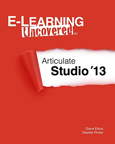 E-Learning Uncovered: Articulate Studio '13: Elkins, Diane; Pinder, Desirée