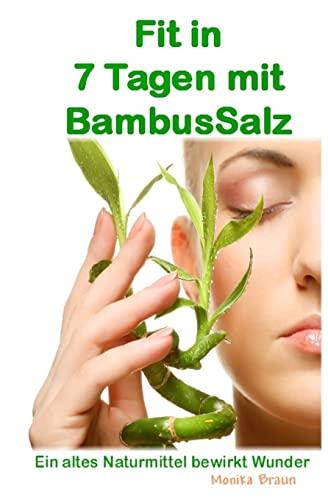 9781495928222: Fit nach 7 Tagen mit BambusSalz: Ein altes Naturheilmittel, welches Wunder bewirkt Neu entdeckt und erfolgreich getestet. Fit nach 7 Tagen – Trägheit ade....