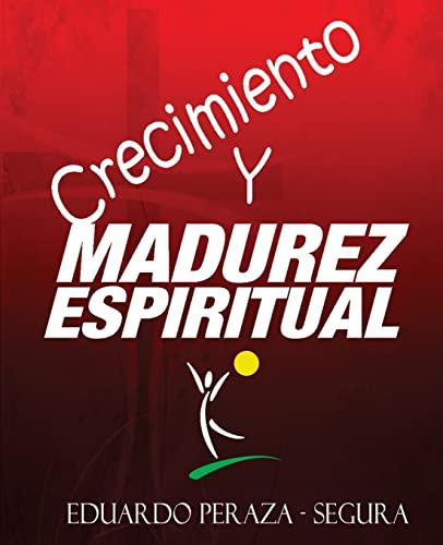 Crecimiento y Madurez Espiritual: Manual de discipulado (Spanish Edition): Eduardo Peraza - Segura