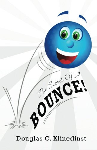 The Secret Of A Bounce: A Formula For Recovery When You Fall: Douglas C. Klinedinst