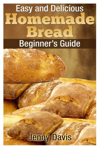 9781495940057: Easy and Delicious Homemade Bread: Beginner's Guide