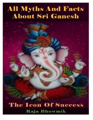 9781495941153: All myths and facts about Sri Ganesh - the icon of success