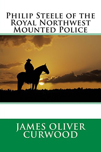 9781495944673: Philip Steele of the Royal Northwest Mounted Police