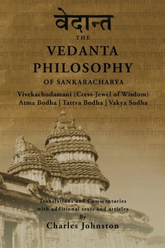 The Vedanta Philosophy of Sankaracharya: Crest-Jewel of Wisdom, Atma Bodha, Tattva Bodha, Vakhya ...