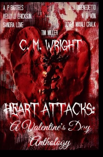 Heart Attacks: A Valentine's Day Anthology: Wright, C. M.;