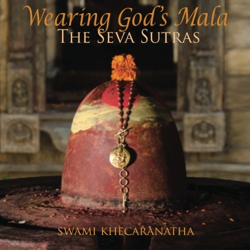 Wearing God's Mala: The Seva Sutra: Khecaranatha, Swami