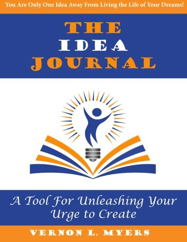 The Idea Journal: Unleash Your Urge to Create!: Myers, Vernon L