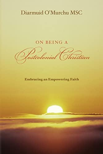 On Being a Postcolonial Christian: Embracing an Empowering faith: Diarmuid O'Murchu MSC