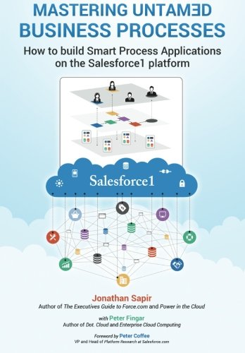 Master your untamed business processes: How to build smart process applications on the Salesforce1 ...