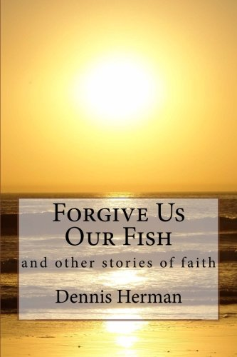 9781495963476: Forgive Us Our Fish: and other stories of faith