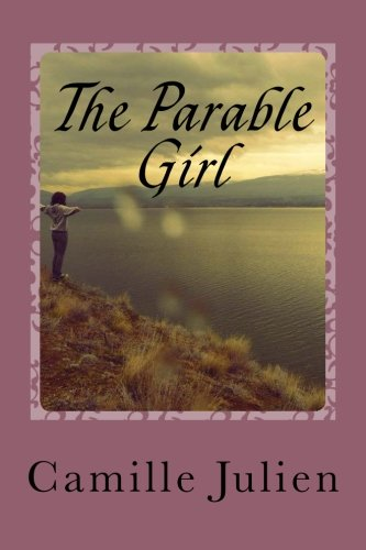 The Parable Girl: Every Woman Has a: Julien, Camille Leigh