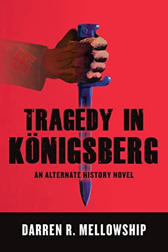 9781495970177: Tragedy in Königsberg: An Alternate History Novel