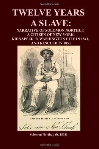 Twelve Years A Slave: Narrative Of Solomon Northup,  A Citizen Of New-York, Kidnapped In Washington...