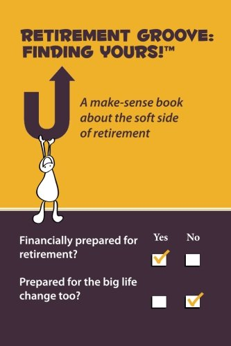 Retirement Groove: Finding Yours!TM: A make-sense book about the soft side of retirement: Leclair, ...