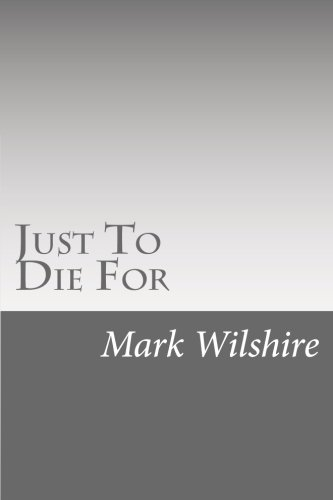 Just To Die For: Mark Wilshire