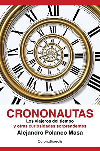 9781495981807: Crononautas: Los viajeros del tiempo y otras curiosidades sorprendentes (Spanish Edition)