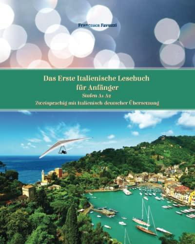 9781495981838: Das Erste Italienische Lesebuch für Anfänger: Stufen A1 und A2 Zweisprachig mit Italienisch-deutscher Übersetzung (Gestufte Italienische Lesebücher) (Volume 1) (Italian Edition)