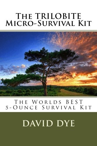 The TRILOBITE Micro-Survival Kit: The Worlds BEST 5-Ounce Survival Kit: David Dye