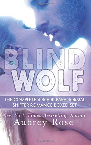 Blind Wolf The Complete 4 Book Paranormal Shifter Romance Boxed Set: Rose, Aubrey