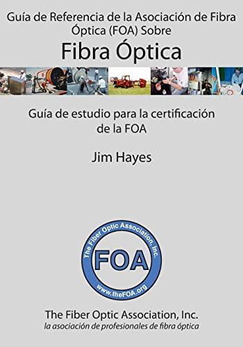 9781495990182: Guía de Referencia de la Asociación de Fibra Óptica (FOA) Sobre Fibra Óptica: Guía de estudio para la certificación de la FOA (Spanish Edition)