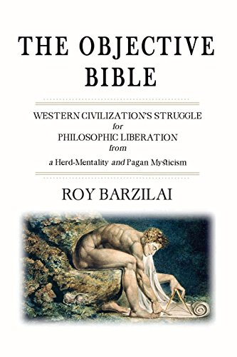 9781495994616: The Objective Bible: WESTERN CIVILIZATION'S STRUGGLE for PHILOSOPHIC LIBERATION from a Herd-Mentality and Pagan Mysticism